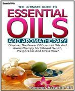 Essential Oils: The Ultimate Guide To Essential Oils