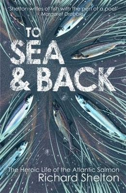To Sea and Back: The Heroic Life of the Atlantic Salmon