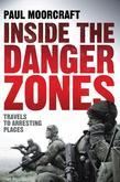 Inside the Danger Zones: Travels to Arresting Places