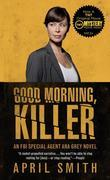 Good Morning, Killer: An Ana Grey Mystery