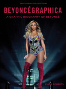 Beyoncegraphica: A Graphic Biography of the Genius of Beyonc