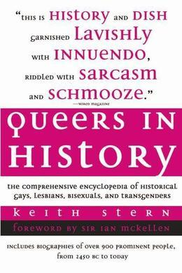Queers in History: The Comprehensive Encyclopedia of Historical Gays, Lesbians and Bisexuals
