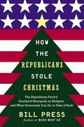How the Republicans Stole Christmas: Why the Religious Right is Wrong about Faith & Politics and What We CanDo to Make it Right