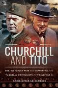 Churchill and Tito: SOE, Bletchley Park and Supporting the Yugoslav Communists in World War II