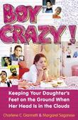 Boy Crazy!: Keeping our Daughter's Feet on the Ground When Her Head is in the Clouds