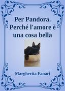 Per Pandora. Perché l'amore è una cosa bella.