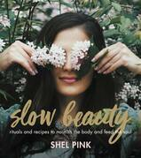 Slow Beauty: Rituals and Recipes to Nourish the Body and Feed the Soul