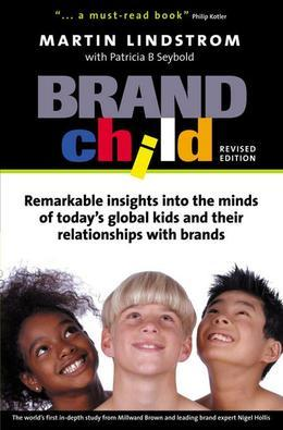 BrandChild: Remarkable Insights into the Minds of Today's Global Kids and Their Relationship with Brands