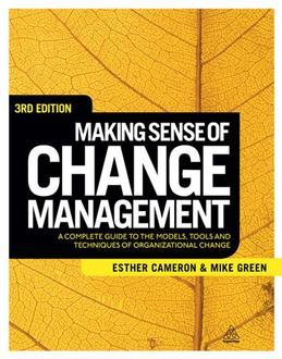 Making Sense of Change Management: A Complete Guide to the Models Tools and Techniques of Organizational Change