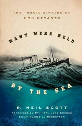 Many Were Held by the Sea: The Tragic Sinking of HMS Otranto