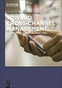Toward Cross-Channel Management: A Comprehensive Guide for Retail Firms