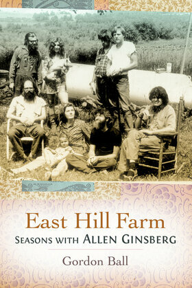 East Hill Farm: Seasons with Allen Ginsberg