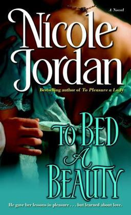 Nicole Jordan - To Bed a Beauty: A Novel