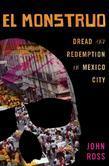 El Monstruo: Dread and Redemption in Mexico City