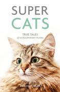 Super Cats: True Tales of Extraordinary Felines