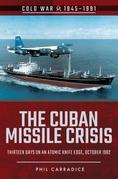 The Cuban Missile Crisis: Thirteen Days on an Atomic Knife Edge, October 1962