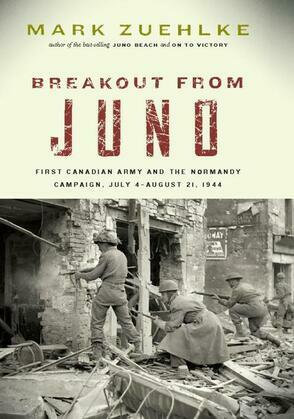 Breakout from Juno: First Canadian Army and the Normandy Campaign, July 4¿August 21, 1944