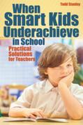 When Smart Kids Underachieve in School: Practical Solutions for Teachers