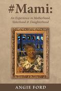 #Mami: An Experience in Motherhood, Sisterhood & Daughterhood