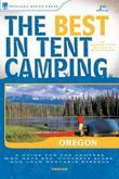 The Best in Tent Camping: Oregon: A Guide for Car Campers Who Hate RVs, Concrete Slabs, and Loud Portable Stereos