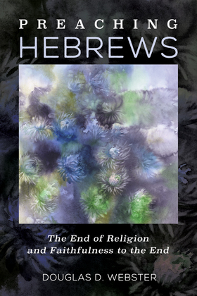 Preaching Hebrews: The End of Religion and Faithfulness to the End