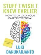 Stuff I Wish I Knew Earlier: Unlock Your Career Potential