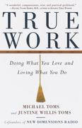 True Work: Doing What You Love and Loving What You Do
