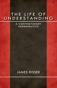 The Life of Understanding: A Contemporary Hermeneutics