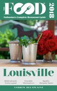 LOUISVILLE – 2018 – The Food Enthusiast's Complete Restaurant Guide