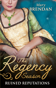 The Regency Season: Ruined Reputations: The Rake's Ruined Lady / Tarnished, Tempted and Tamed (Mills & Boon M&B)