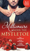 Millionaire Under The Mistletoe: The Playboy's Mistress / Christmas in the Billionaire's Bed / The Boss's Mistletoe Manoeuvres (Mills & Boon M&B)