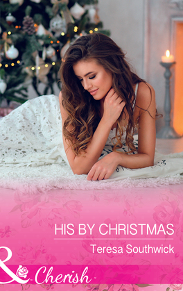 His By Christmas (Mills & Boon Cherish) (The Bachelors of Blackwater Lake, Book 11)