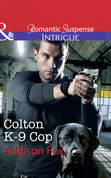 Colton K-9 Cop (Mills & Boon Intrigue) (The Coltons of Shadow Creek, Book 8)