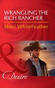 Wrangling The Rich Rancher (Mills & Boon Desire) (Sons of Country, Book 1)