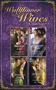 The Wallflowers To Wives Collection (Mills & Boon e-Book Collections)