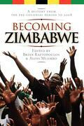 Becoming Zimbabwe. A History from the Pre-colonial Period to 2008: A History from the Pre-colonial Period to 2008