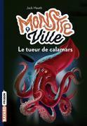 Monstreville, Tome 04: Le tueur de calamars