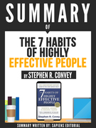 "Summary Of ""The 7 Habits Of Highly Effective People - By Stephen R. Convey"""