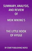 Summary, Analysis, and Review of Meik Wiking's The Little Book of Hygge