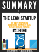 """Summary Of """"The Lean Startup: How Today's Entrepreneurs Use Continuous Innovation To Create Radically Successful Businesses - By Eric Ries"""""""