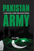 Pakistan Army: Legislator, Judge and Executioner