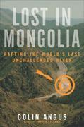 Lost in Mongolia: Rafting the World's Last Unchallenged River