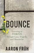 Bounce: Learning to Thrive through Loss, Tragedy, and Heartache