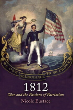 1812: War and the Passions of Patriotism