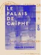 Le Palais de Caïphe - Et le nouveau jardin Saint-Pierre des Pères Assomptionnistes du Mont Sion