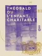 Théobald ou l'Enfant charitable