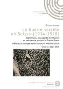La Guerre secrète en Suisse (1914-1918) - Tome 1