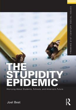 The Stupidity Epidemic: Worrying about Students, Schools, and America S Future