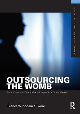 Outsourcing the Womb: Race, Class and Gestational Surrogacy in a Global Market