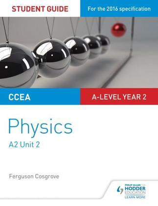 CCEA A-level Year 2 Physics Student Guide 4: A2 Unit 2